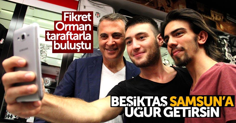 Fikret Orman: Beşiktaş, Samsun'a uğur getirsin