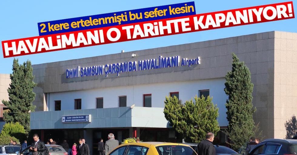 Samsun-Çarşamba Havalimanı bu tarihte kapanıyor!