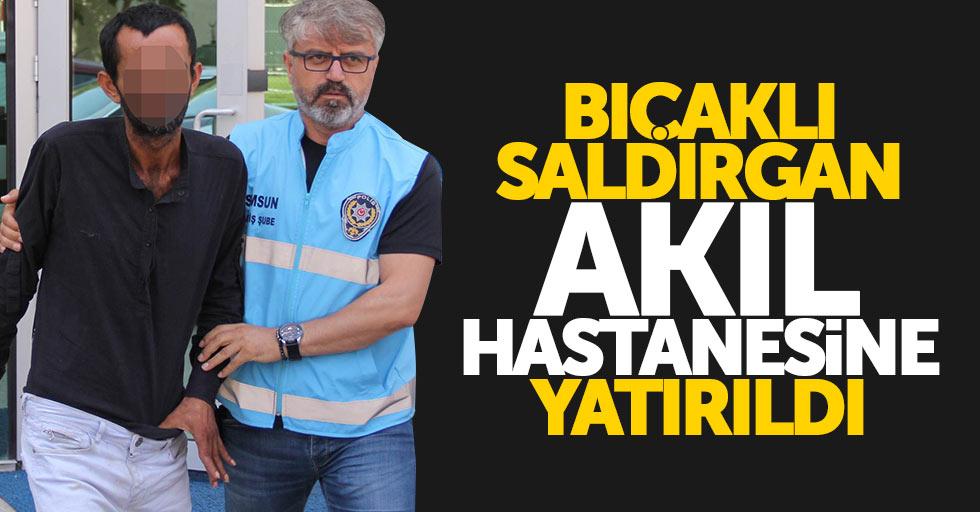 Samsun'da bıçaklı saldırgan akıl hastanesine yatırıldı