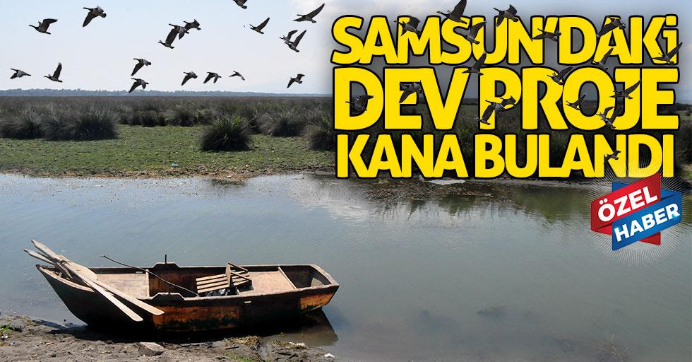 Samsun'daki dev proje kana bulandı