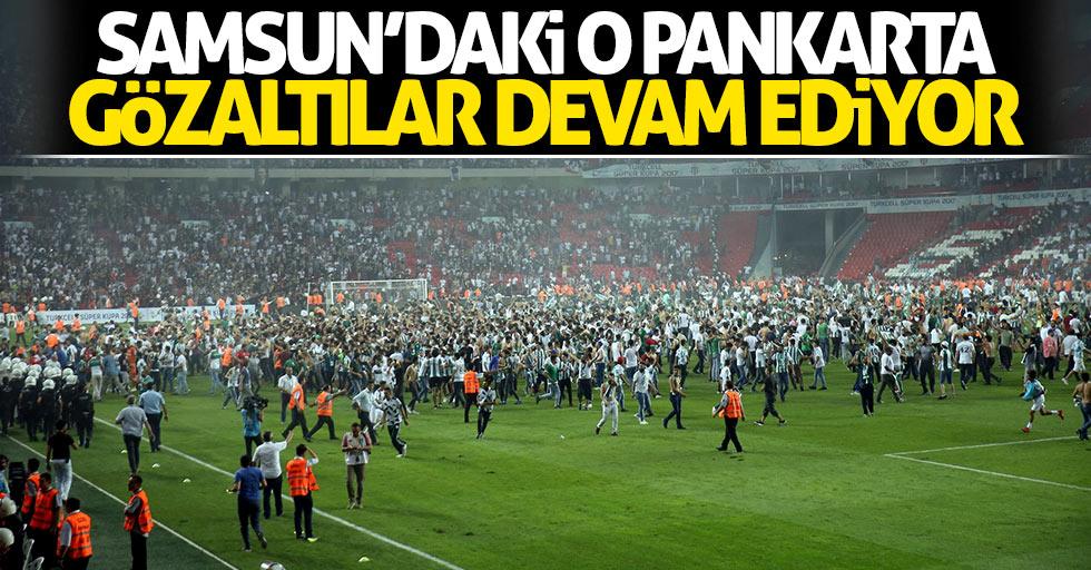 Samsun'daki o pankarta gözaltılar devam ediyor