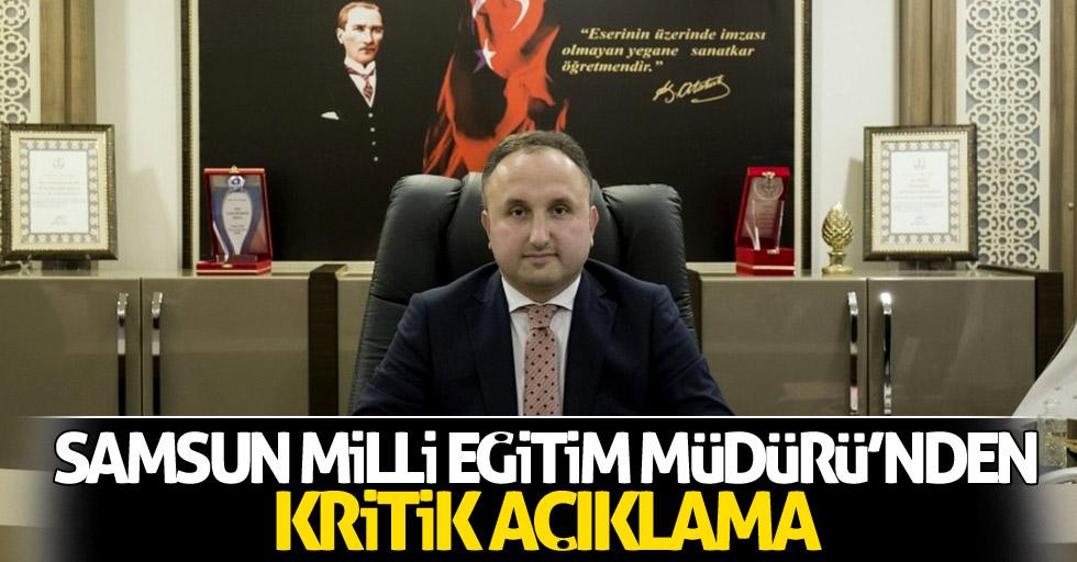 Samsun Milli Eğitim Müdürü'nden kritik açıklama