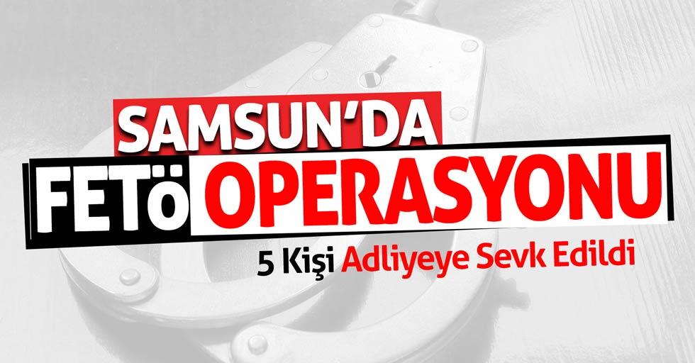 Samsun'da 5 kişi FETÖ'den adliyeye sevk edildi