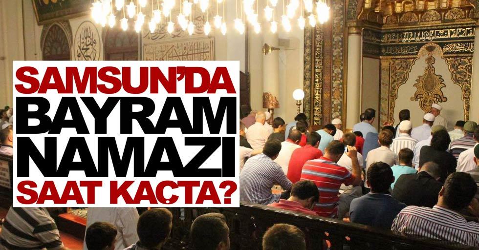 Samsun'da bayram namazı saat kaçta?