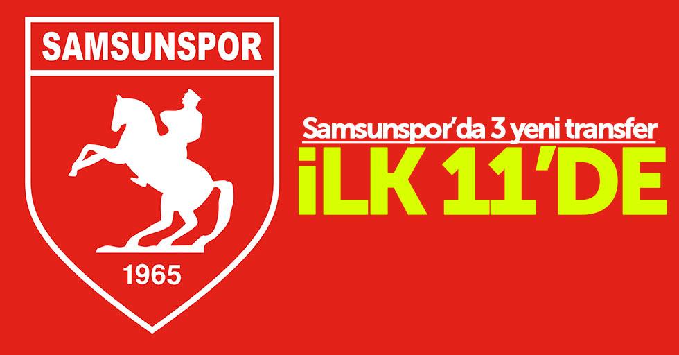 Samsunspor'da 3 yenitransfer ilk 11'de