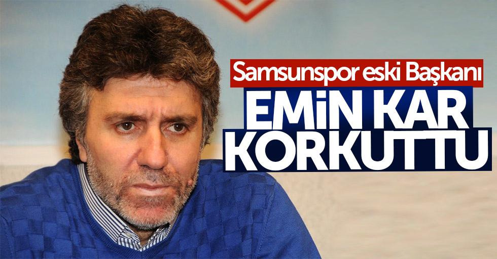 Samsunspor eski Başkanı Emin Kar korkuttu