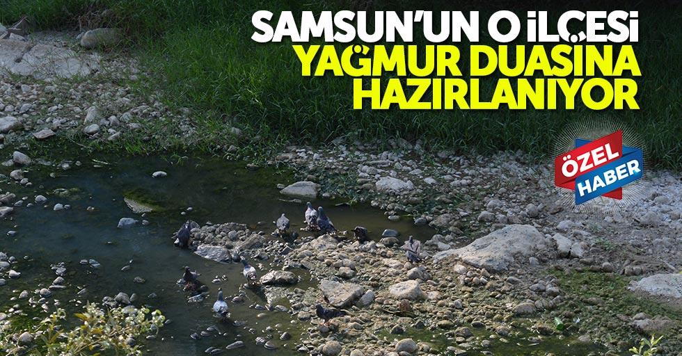 Samsun'un o ilçesi yağmur duasına hazırlanıyor