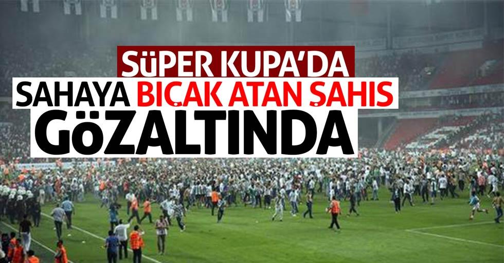 Süper Kupa'da bıçak atan kişi gözaltında