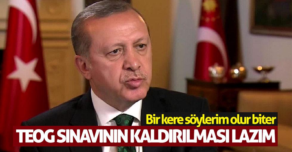 Cumhurbaşkanı Erdoğan: TEOG sınavının kaldırılması lazım