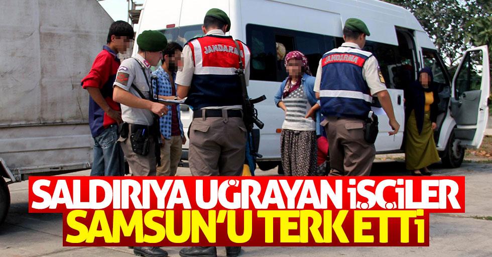 Saldırıya uğrayan işçiler Samsun'u terk etti