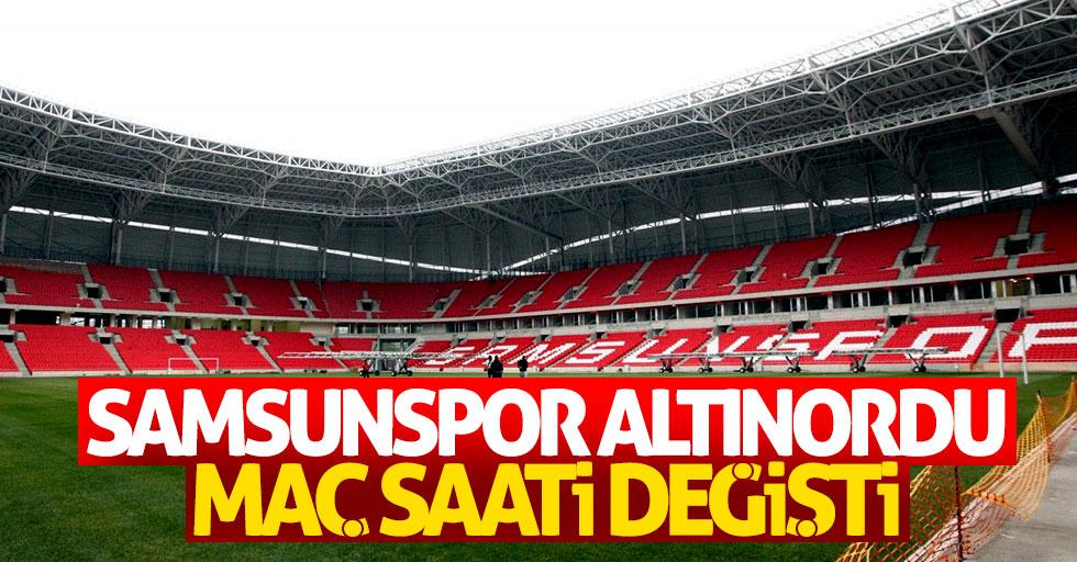 Samsun – Altınordu maçı saati değişti