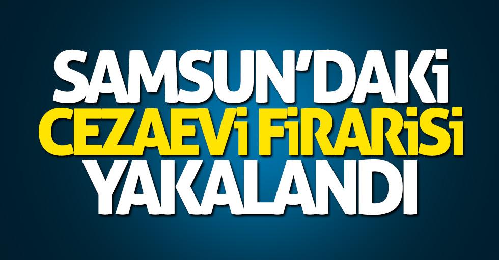 Samsun'daki cezaevi firarisi yakalandı