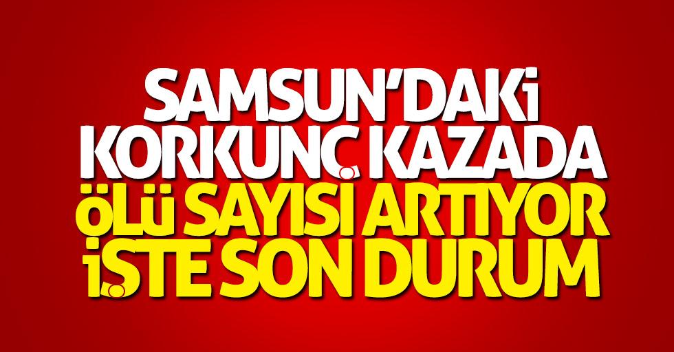 Samsun'daki korkunç kazada ölü sayısı artıyor