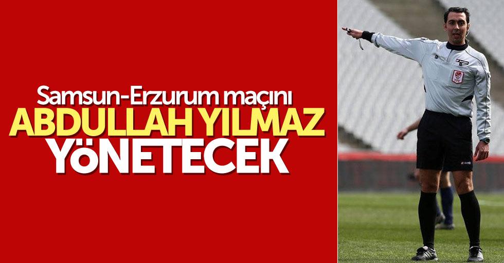 Samsun-Erzurum maçını Abdullah Yılmaz yönetecek