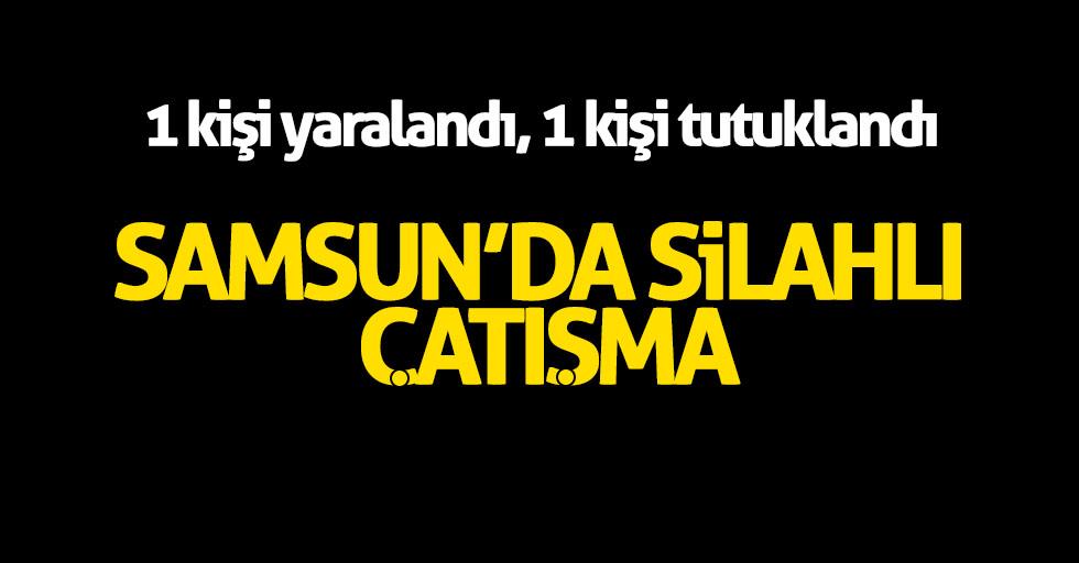 Samsun'da silahlı çatışma: 1 yaralı, 1 tutuklu
