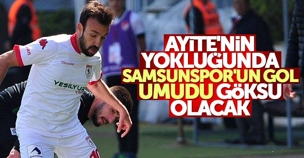 Ayite'nin yokluğunda Samsunspor'un gol umudu Göksu olacak