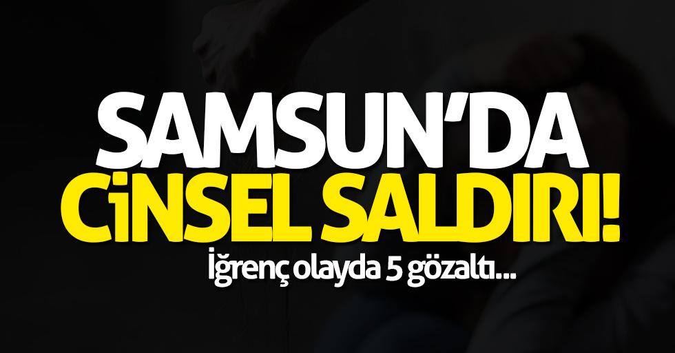 Samsun'da cinsel saldırı!