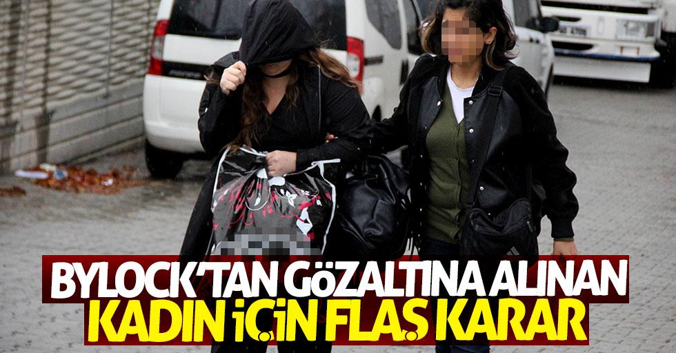 Samsun'da ByLock'tan gözaltına alınan kadın için flaş karar