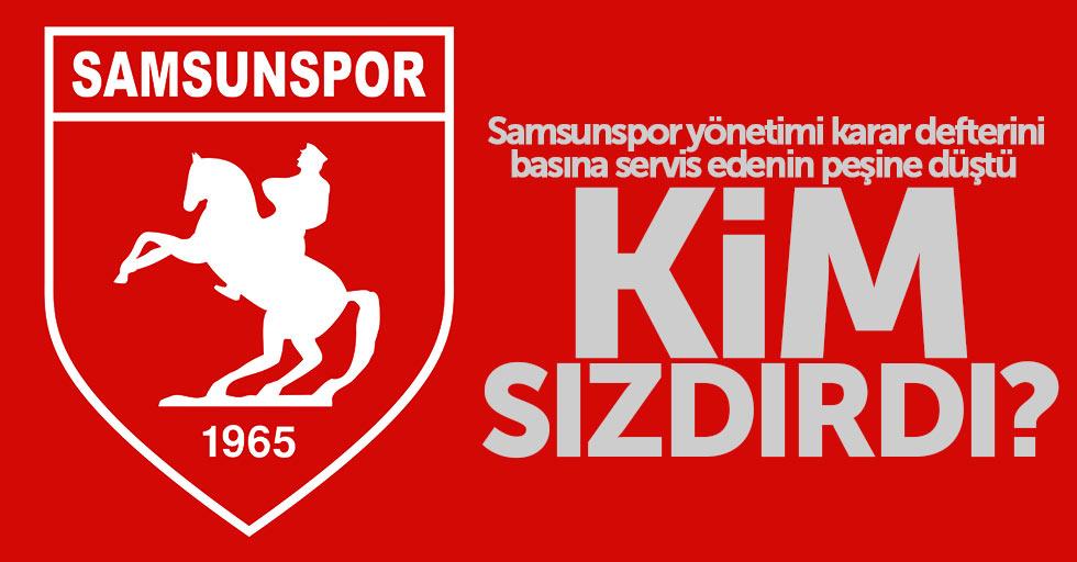 Samsunspor yönetimi karar defterini basına servis edenin peşine düştü