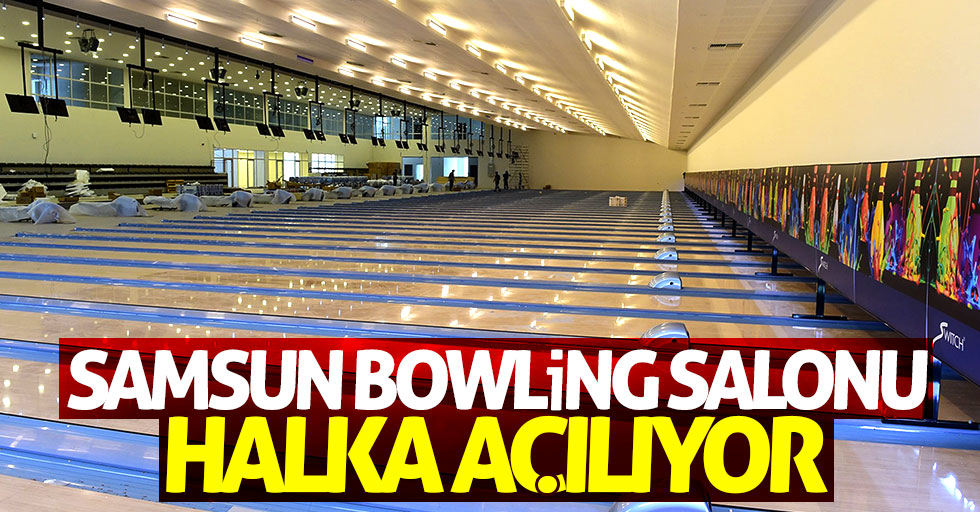 Samsun Bowling Salonu halka açılıyor