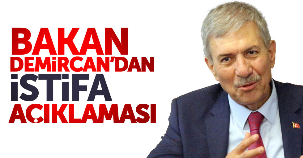 Bakan Demircan'dan son dakika istifa açıklaması