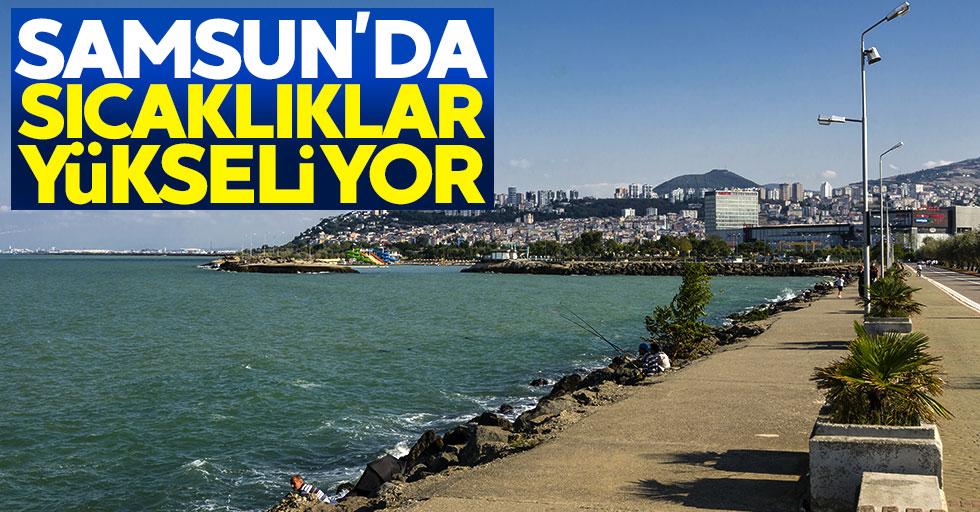 Samsun'da sıcaklıklar yükselmeye devam ediyor