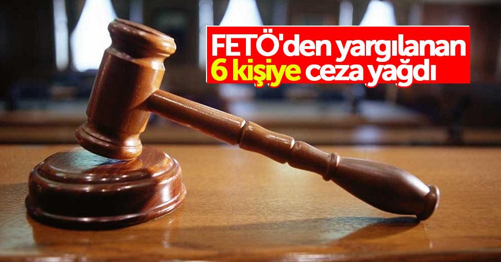 FETÖ'den yargılanan 6 kişiye ceza yağdı
