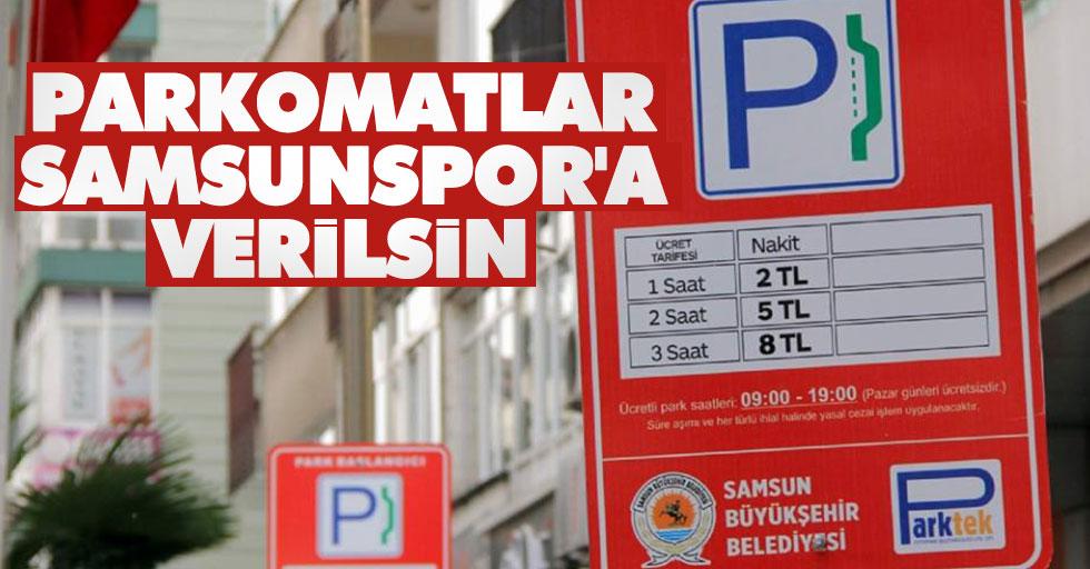 Parkomatlar Samsunspor'a verilsin