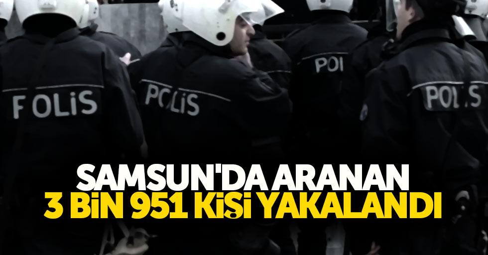 Samsun'da aranan 3 bin 951 kişi yakalandı