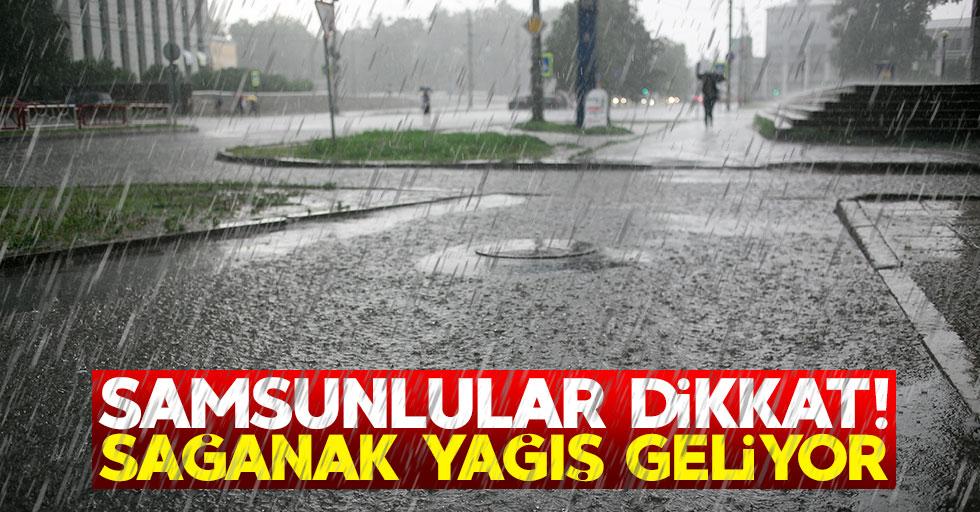 Samsunlular dikkat! Sağanak yağış geliyor