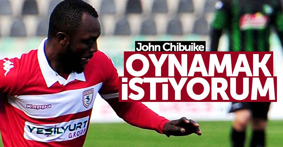 John Chibuike: Oynamak istiyorum