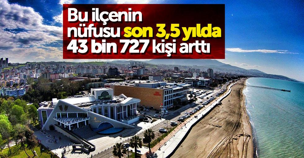Samsun'da bu ilçenin nüfusu 43 bin arttı