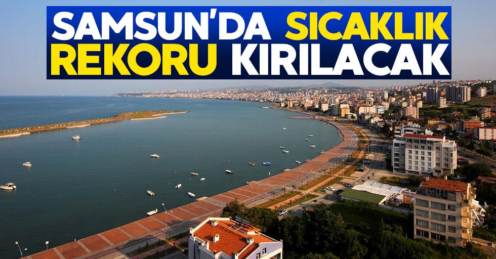 Samsun'da hafta sonu sıcaklık rekoru kırılacak