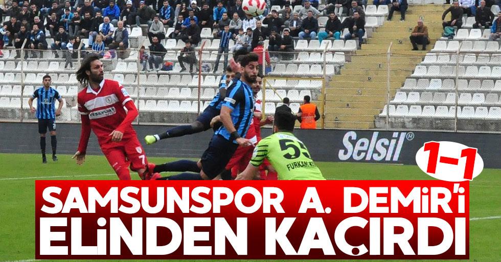 Samsunspor A.Demir'i elinden kaçırdı 1-1