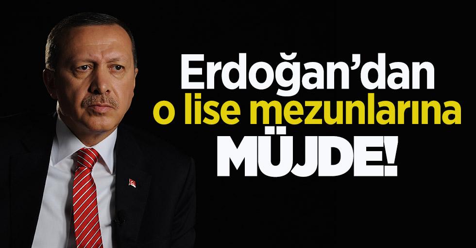 Erdoğan'dan o lise mezunlarına müjde!