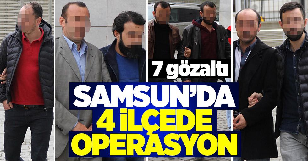 Samsun'da 4 ilçede operasyon: 7 gözaltı