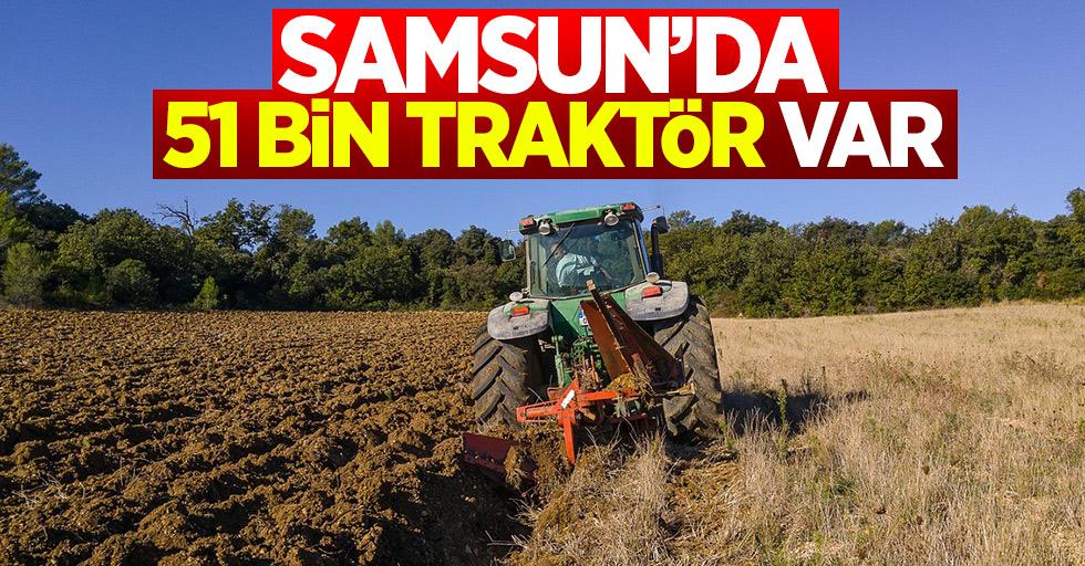 Samsun'da 51 bin traktör var