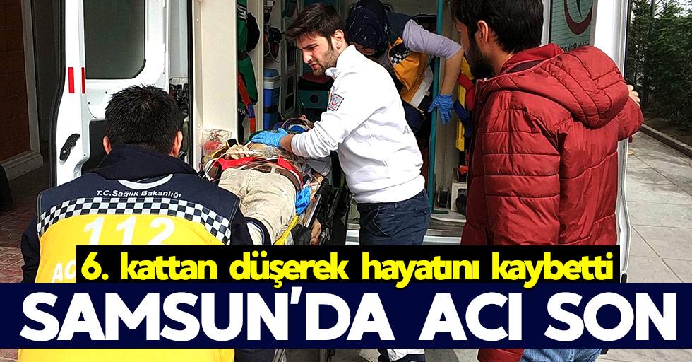 Samsun'da acı son: 6. kattan düşerek hayatını kaybetti