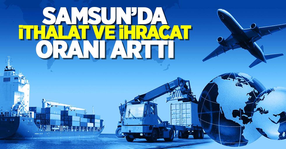 Samsun'da ihracat ve ithalat oranı arttı