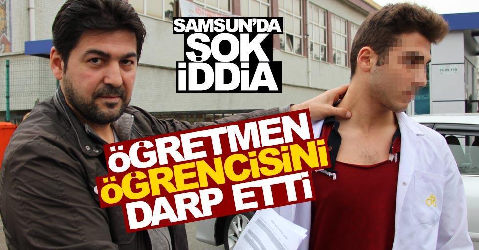 Samsun'da şok iddia: Öğretmen öğrenciyi darp etti