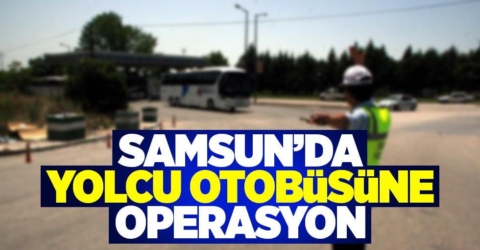 Samsun'da yolcu otobüsüne operasyon