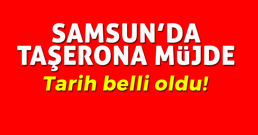Samsun'dakitaşerona müjde
