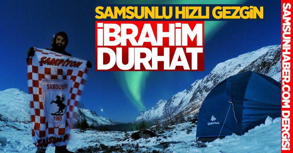 Samsunlu Hızlı Gezgin: İbrahim Durhat