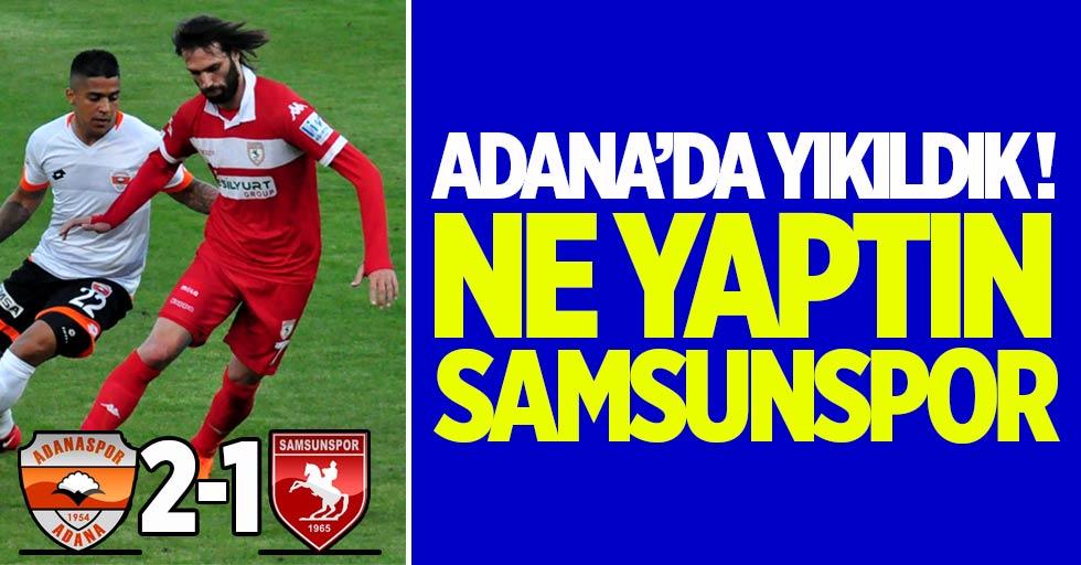 Adana'da yıkıldık ! Ne yaptın Samsunspor 2-1