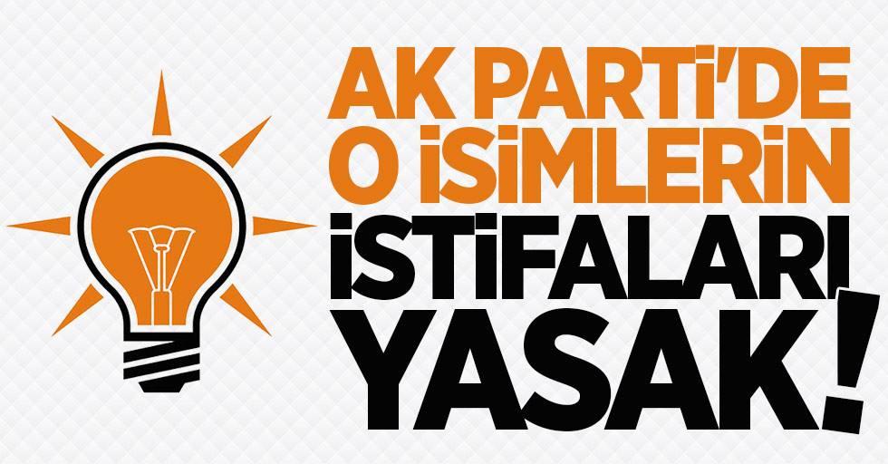 AK Parti'de o isimlerin istifaları yasak