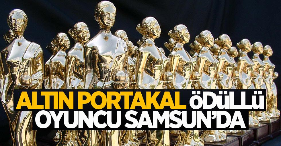 Altın Portakal ödüllü oyuncu Samsun'da