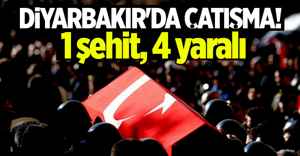 Diyarbakır'dan acı haber! 1 şehit, 4 yaralı