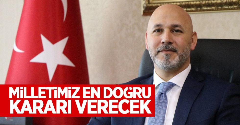 Hakan Karaduman: Milletimiz en güzel kararı verecek
