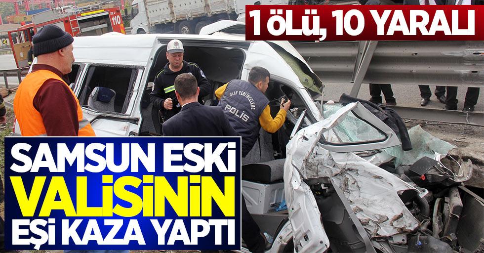 Samsun eski valisinin eşi kaza yaptı: 1 ölü, 10 yaralı