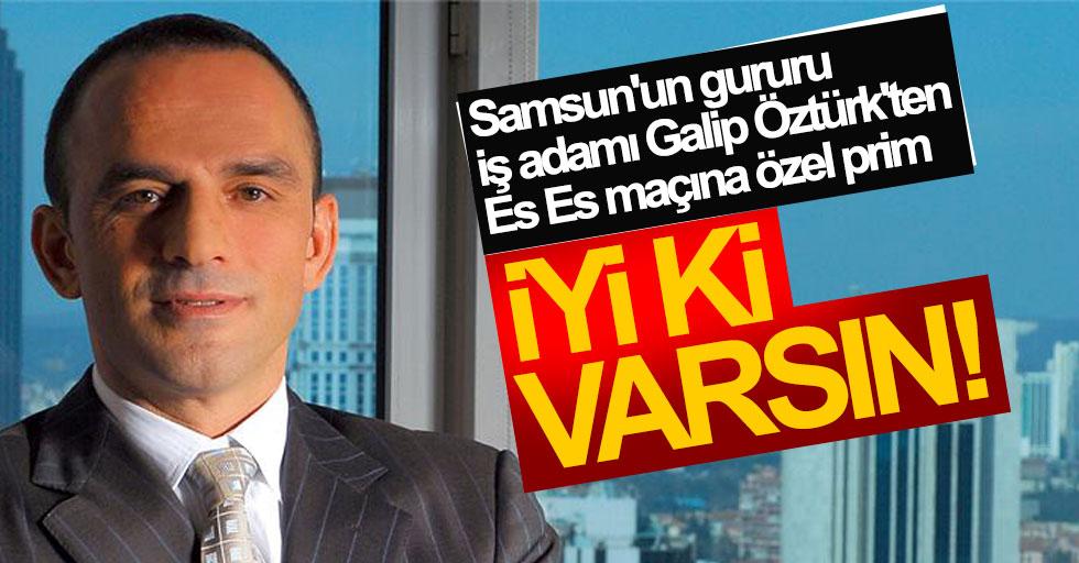 Samsun'un gururu iş adamı Galip Öztürk'ten Es Es maçına özel prim